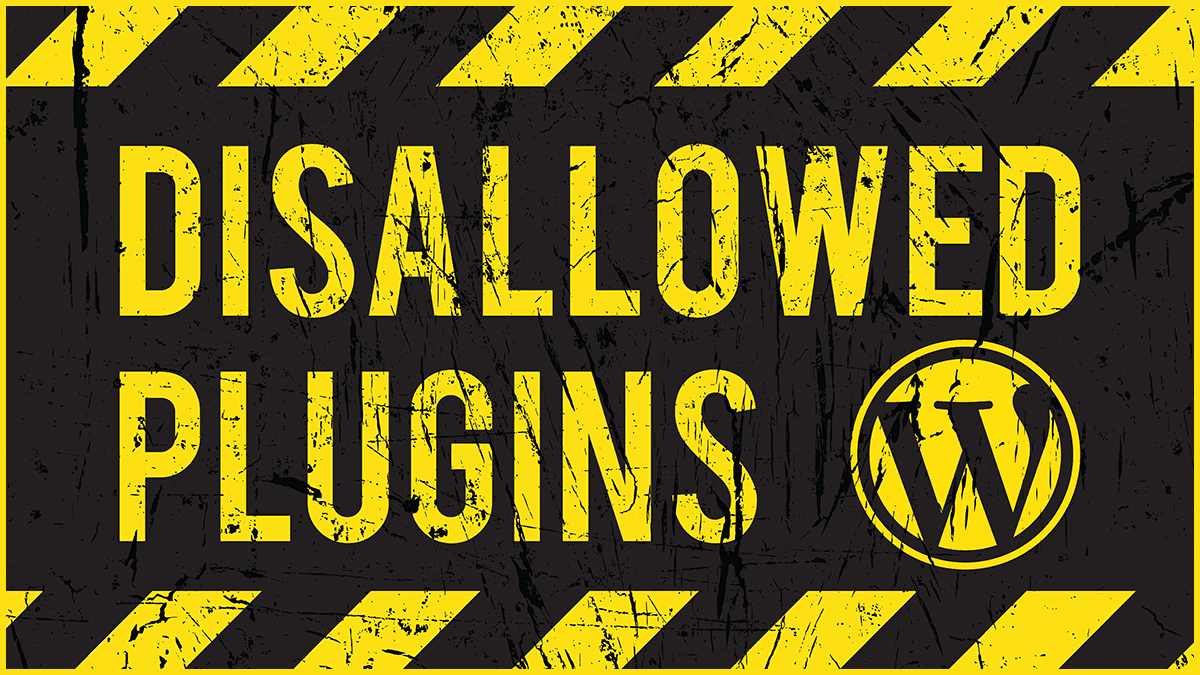 Disallowed WordPress Plugins